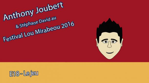 MT - Anthony Joubert - Lou Mirabeou 2016 - E18 - Le Jeu